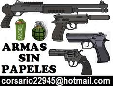Armas sin papeles  corsario22945@hotmail.com