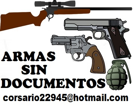 VENDO ARMAS SIN PAPELES  Corsario22945@Hotmail.Com